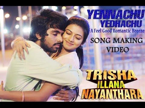 Trisha Illana Nayanthara – Yennachu Yedhachu Making Video